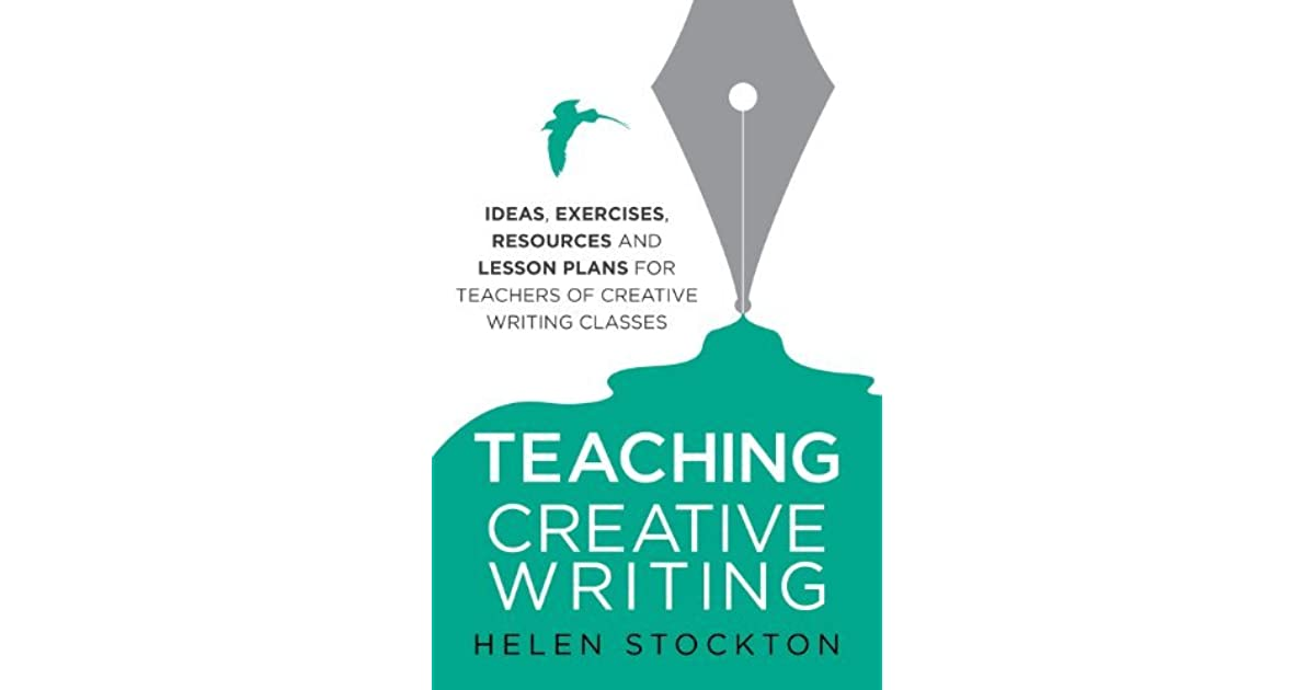 Teaching Creative Writing: Ideas, exercises, resources and