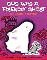 Gus Was A Friendly Ghost (Gus the Ghost Book 1)