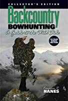 Backcountry Bowhunting, A Guide to the Wild Side (Collector's Edition)