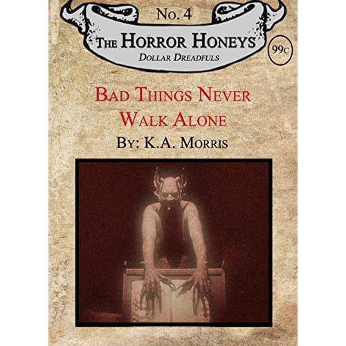Bad Things Never Walk Alone A Horror Honeys Dollar Dreadful Title By K A Morris