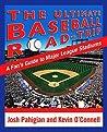 The Ultimate Baseball Road-Trip by Joshua Pahigian