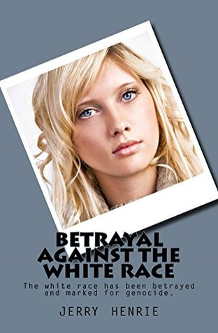 Betrayal against the white race: The white race has been betrayed and marked for genocide.