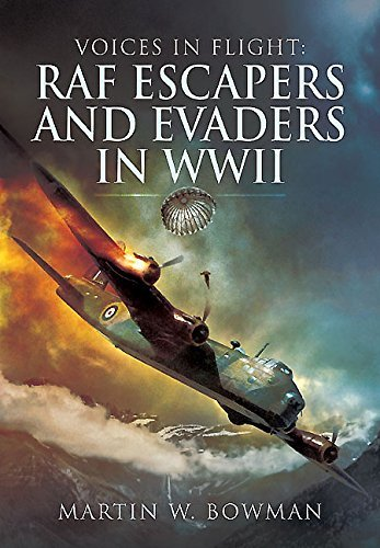 Voices in Flight RAF Escapers and Evaders in WWII