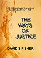 The Ways of Justice: A Stand-alone International Crime Fiction Mystery (DCS Frank Kruger Case Book Vol.1)