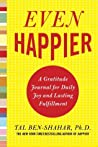 Even Happier: A Gratitude Journal for Daily Joy and Lasting Fulfillment