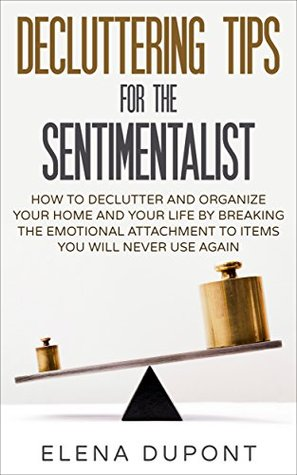DECLUTTERING TIPS FOR THE SENTIMENTALIST by Elena Dupont