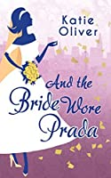 And the Bride Wore Prada (Marrying Mr Darcy, #1)