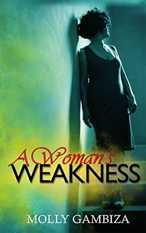 A Woman's Weakness by Molly Gambiza