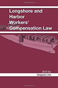 Longshore and Harbor Workers' Compensation Law: 2012 Edition