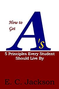 How to Get A's: 5 Principles Every Student Should Live By