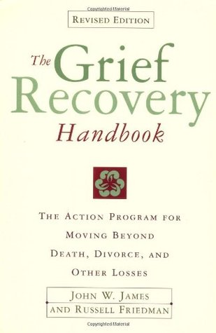The Grief Recovery Handbook: A Program for Moving Beyond Death, Divorce, and Other Devastating Losses