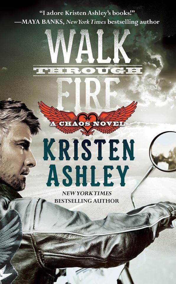 Kristen Ashley - Chaos 4 - Walk Through Fire