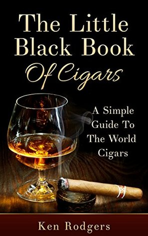 Hobbies: The Little Black Book Of Cigars: A Simple Guide To The World Of Cigars (cigars, smoking, churchill, old fashioned, old times, tobacco, tobacco addiction)