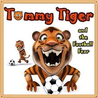 Books for Kids: Tommy Tiger and the Football Fear: Illustration Book (Ages 3-8),Short Stories for Kids, Kids Books, Bedtime Stories For Kids, Children Books, Early Readers