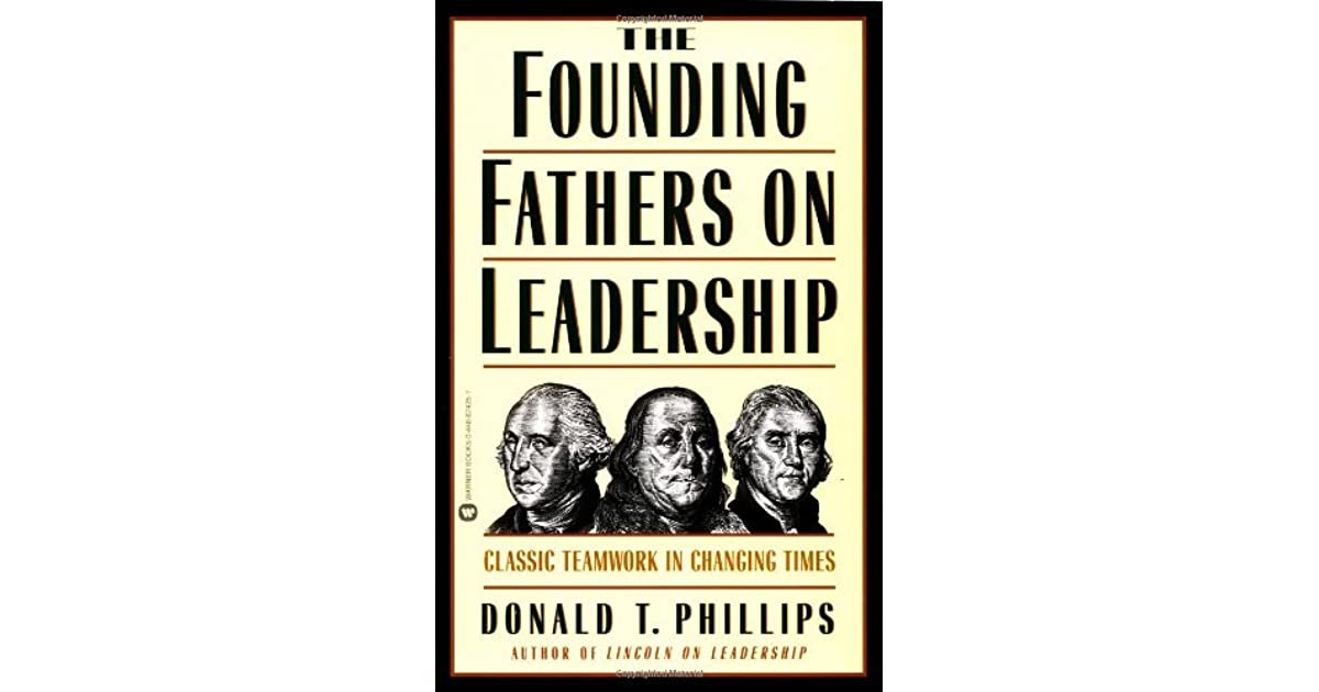 The founding fathers on leadership classic teamwork in changing the founding fathers on leadership classic teamwork in changing times by donald t phillips fandeluxe PDF