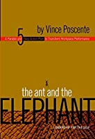 The Ant and the Elephant - Leadership for the Self: A Parable and 5 Step Action Plan to Transform Performance