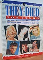 They Died Too Young: The Brief Lives And Tragic Deaths Of The Mega Star Legends Of Our Times
