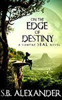 On the Edge of Destiny (Book 3) (A Vampire SEAL Novel)