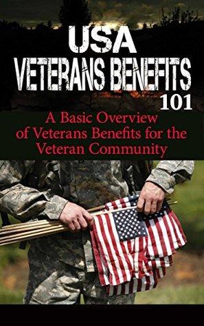Veterans: Benefits for Beginners - Veteran Benefits Manual for Dummies - US Veterans Benefits 101 (US Veterans - American Veterans of Foreign Wars - Veterans disability - Veterans Administration)