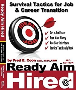 Ready Aim Hired 2011: Survival Tactics for Job & Career Transition