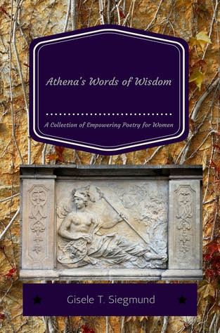 Athena's Words of Wisdom: A Collection of Empowering Poetry for Women