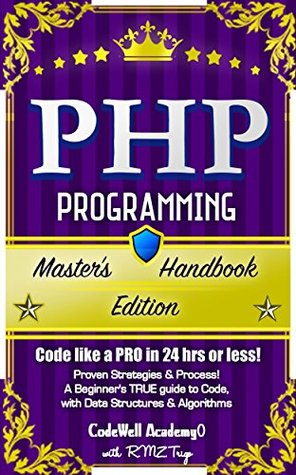 Programming, PHP: Master's Handbook Edition (Code like a PRO in 24 hrs or less!) Proven Strategies & Process! A Beginner's TRUE guide to Code, with Data ... & Algorithms (Master's Handbook Series)