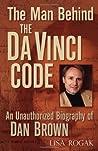The Man Behind the Da Vinci Code: An Unauthorized Biography of Dan Brown