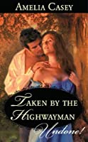Taken by the Highwayman (Mills & Boon Historical Undone)
