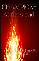 Champions: At fire's end (Champions book 1)