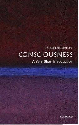 Consciousness A Very Short Introduction (Very Short Introductions), 2nd Edition