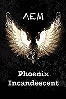Phoenix Incandescent (Endeavor Series Book 1)