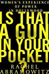 Is That a Gun in Your Pocket?: Women's Experience of Power in Hollywood