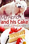 My Alpha and His Cake (The Alpha and His Ace #2)