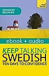 Keep Talking Swedish - Ten Days to Confidence: Enhanced Edition