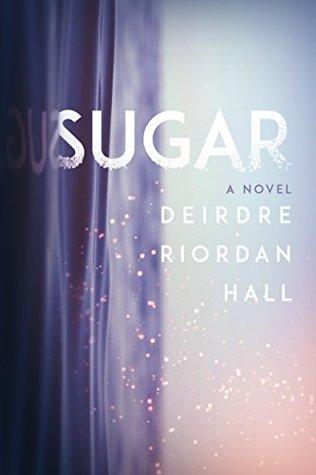Sugar by Deirdre Riordan Hall