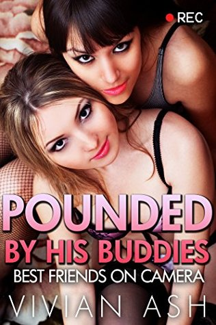POUNDED by His Buddies - Best Friends on Camera (Household Taboo Menage Romance)