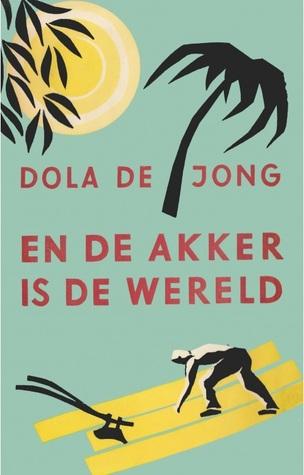 En de akker is de wereld by Dola de Jong