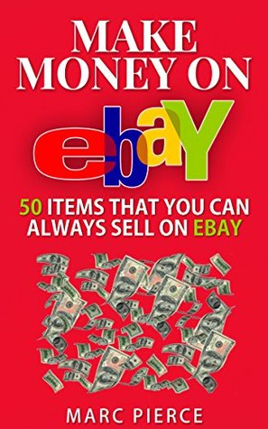 Make Money On Ebay 50 Items That You Can Always Sell On Ebay By Marc Pierce