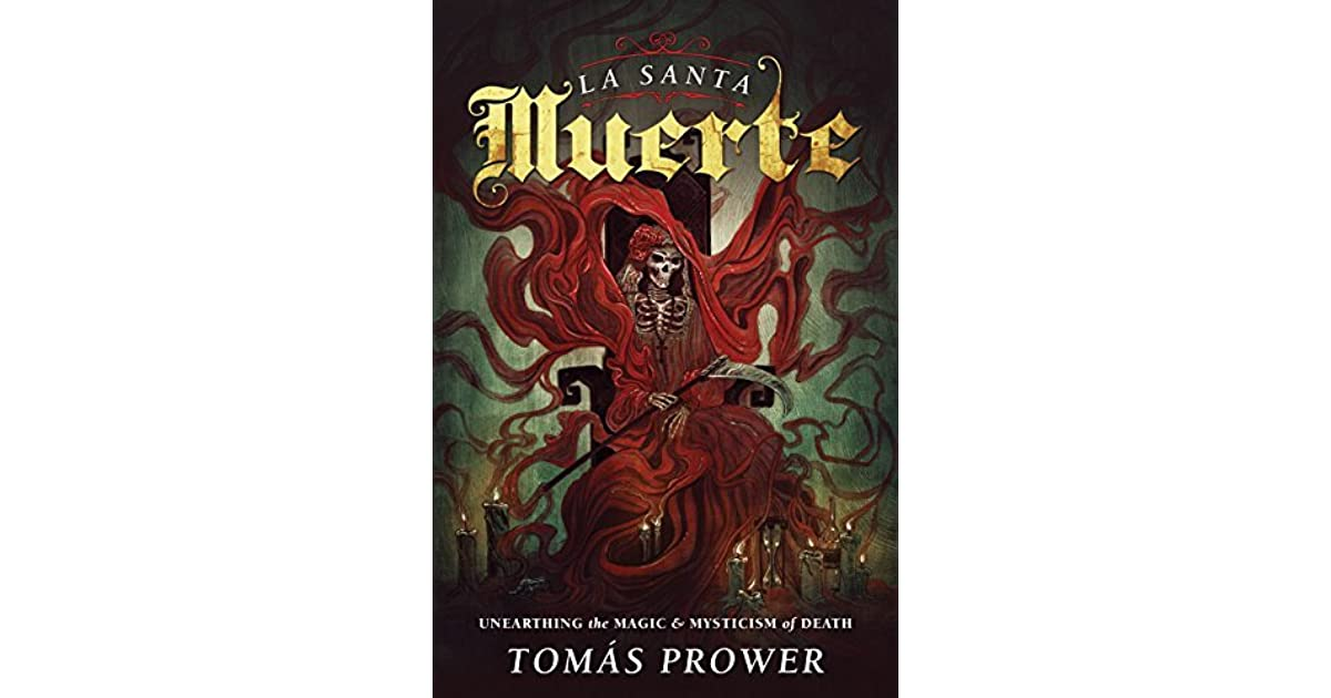 La Santa Muerte: Unearthing the Magic & Mysticism of Death