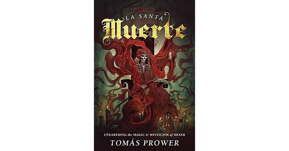 La Santa Muerte: Unearthing the Magic & Mysticism of Death by Tomás