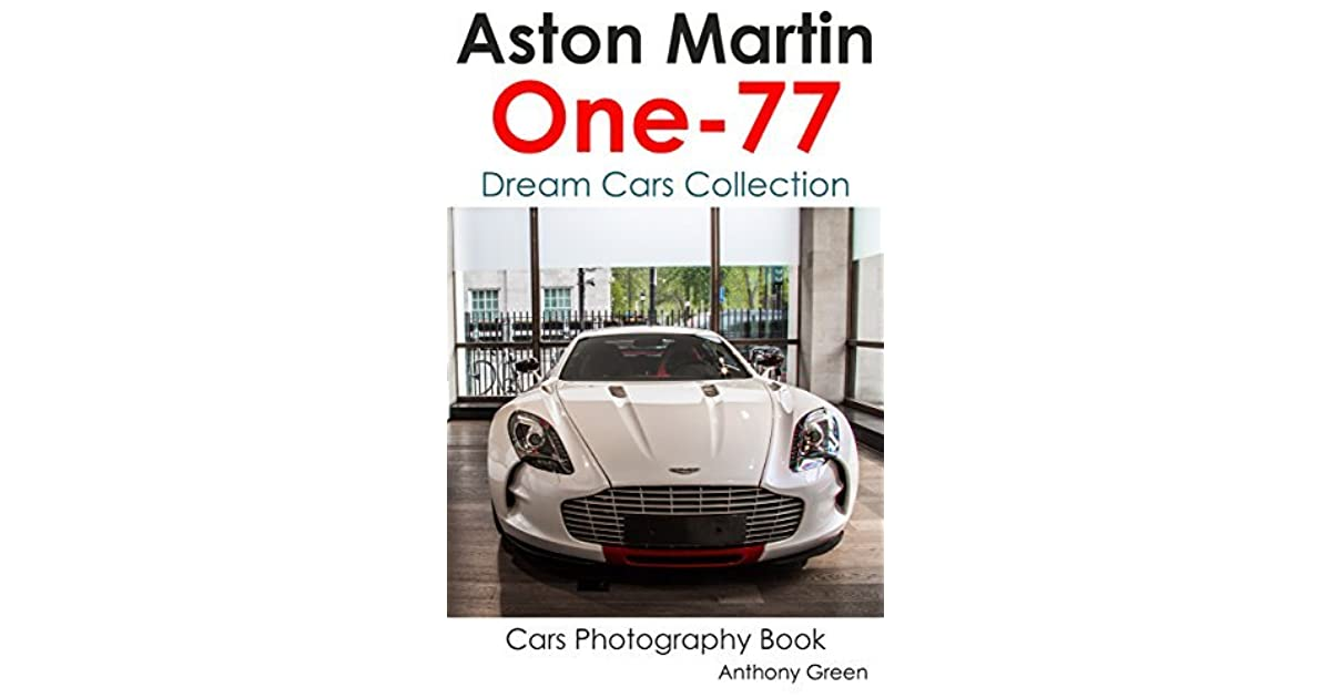 Aston Martin One 77 Dream Cars Collection By Anthony Green