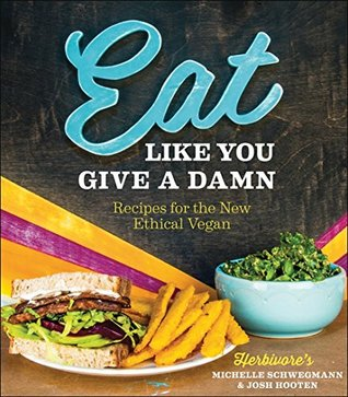 Eat Like You Give a Damn: Recipes for the New Ethical Vegan