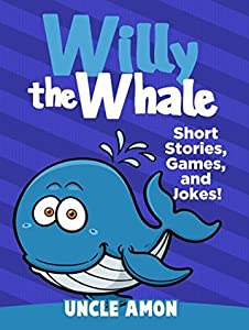 Willy the Whale: Short Stories, Games, and Jokes!