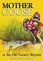 Mother Goose or the Old Nursery Rhymes : complete with 50 colorful classic Illustration (Illustrated)