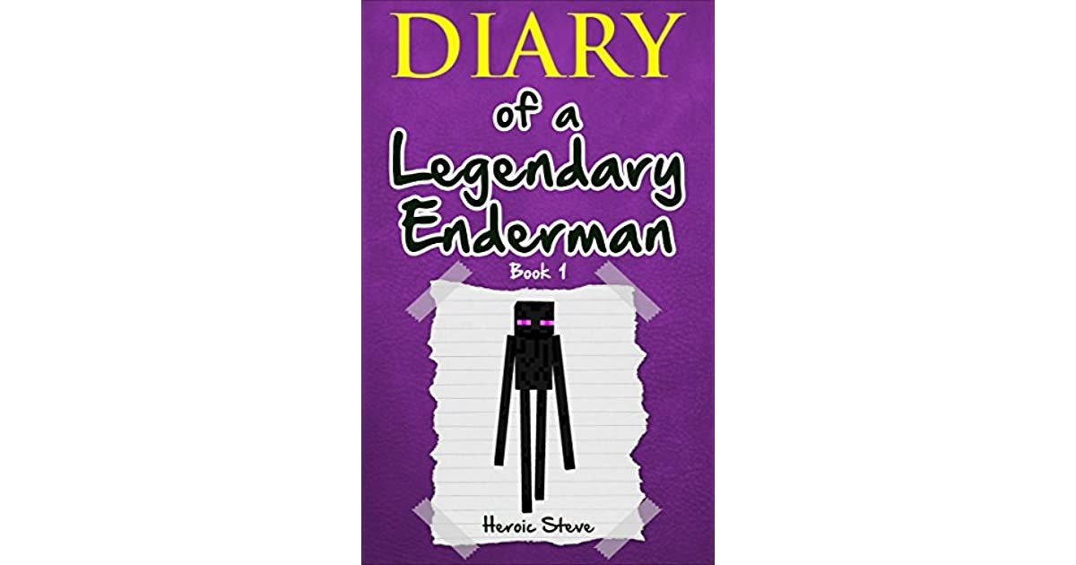 Minecraft Diary Of A Legendary Enderman Book 1 An Unofficial By Heroic Steve
