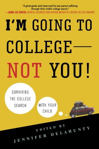 I'm Going to College--Not You!: Surviving the College Search with Your Child
