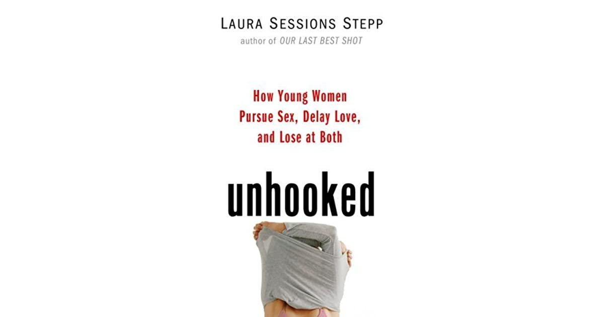 Unhooked how young women pursue sex delay love and lose at both unhooked how young women pursue sex delay love and lose at both by laura sessions stepp fandeluxe Images