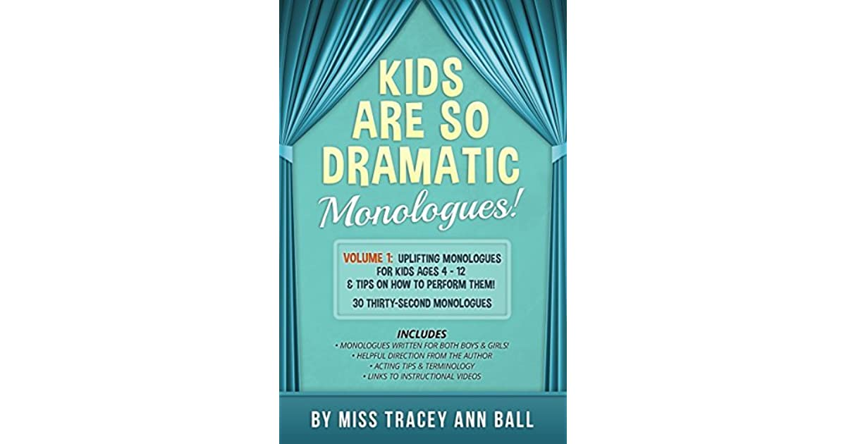 Kids Are So Dramatic Monologues: Volume 1: Uplifting Monologues for