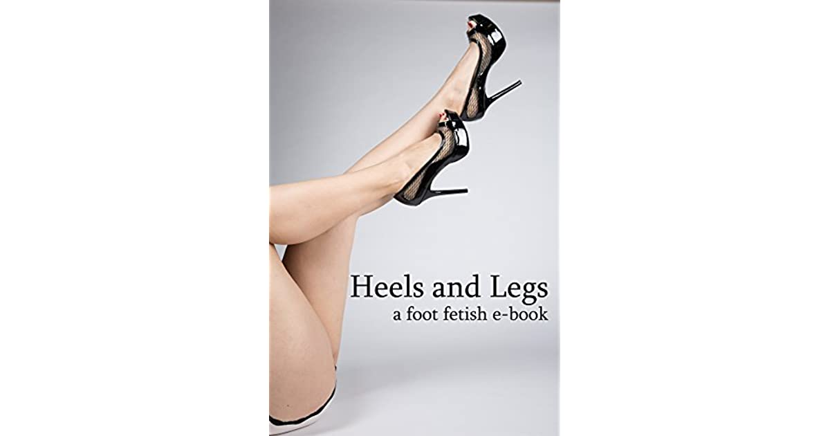 Heels And Legs A Foot Fetish E Book By Elle Nightingale