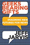 Geeks Bearing Gifts: Imagining New Futures for News